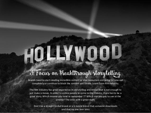 3: Focus on breakthrough storytelling. BrandsneedtostartcreaBngincrediblecontentorelseconsumersaregoingtotune...