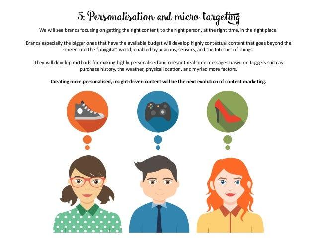 5: Personalisation and micro targeting  Wewillseebrandsfocusingongemngtherightcontent,totherightperson,att...