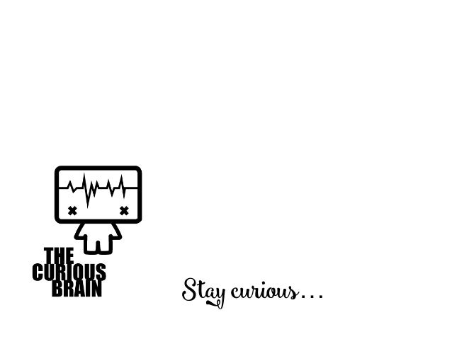 Stay curious…