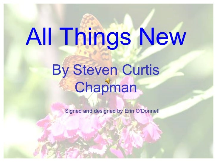 By Steven Curtis Chapman All Things New Signed and designed by Erin O'Donnell