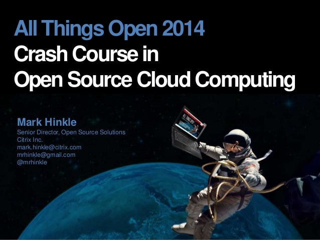 All Things Open 2014  Crash Course in  Open Source Cloud Computing  Mark Hinkle  Senior Director, Open Source Solutions  C...