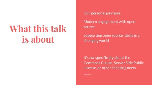 What this talk is about Our personal journeys Modern engagement with open source Supporting open source ideals in a changi...