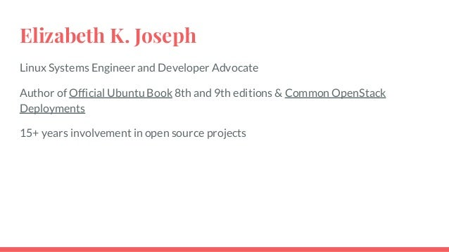 Elizabeth K. Joseph Linux Systems Engineer and Developer Advocate Author of Official Ubuntu Book 8th and 9th editions & Co...