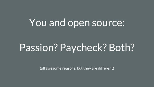 You and open source: Passion? Paycheck? Both? (all awesome reasons, but they are different)