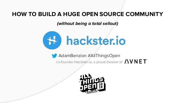 HOW TO BUILD A HUGE OPEN SOURCE COMMUNITY (without being a total sellout) AdamBenzion #AllThingsOpen co-founder Hackster.i...