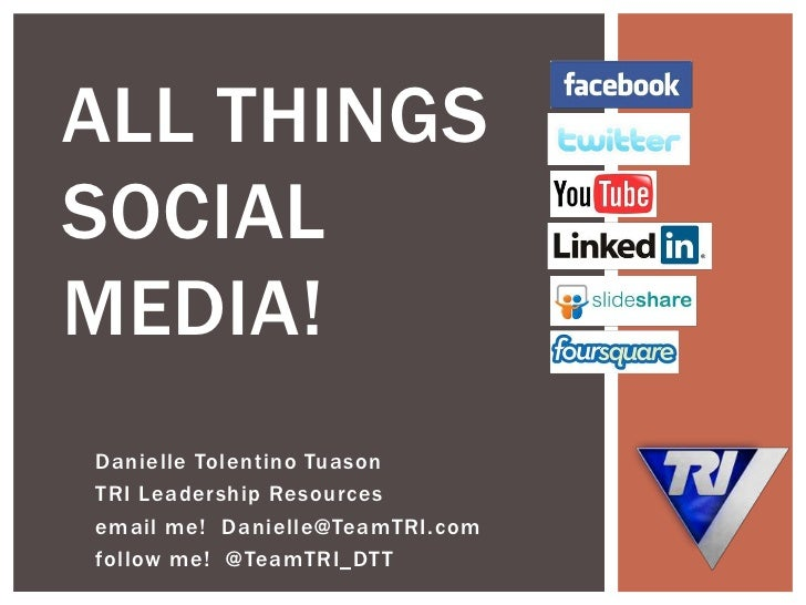 ALL THINGSSOCIALMEDIA!Danielle Tolentino TuasonTRI Leadership Resourcesemail me! Danielle@TeamTRI.comfollow me! @TeamTRI_DTT