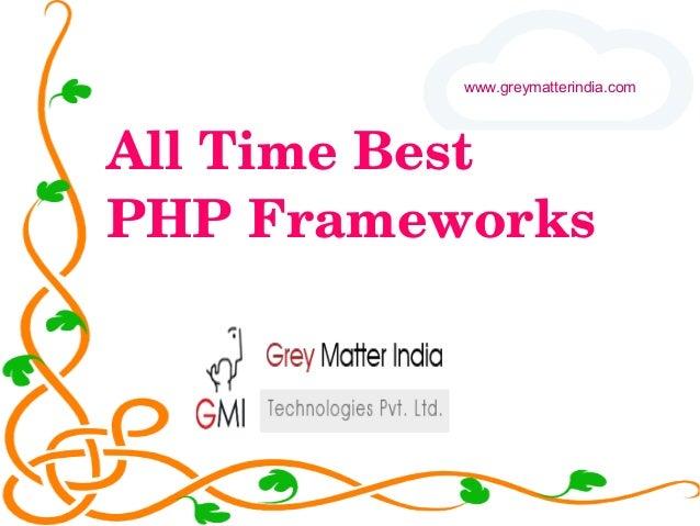 AllTimeBest PHPFrameworks www.greymatterindia.com