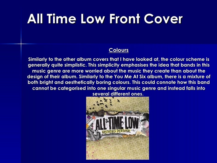 All Time Low Front Cover Colours Similarly to the other album covers that I have looked at, the colour scheme is generally...