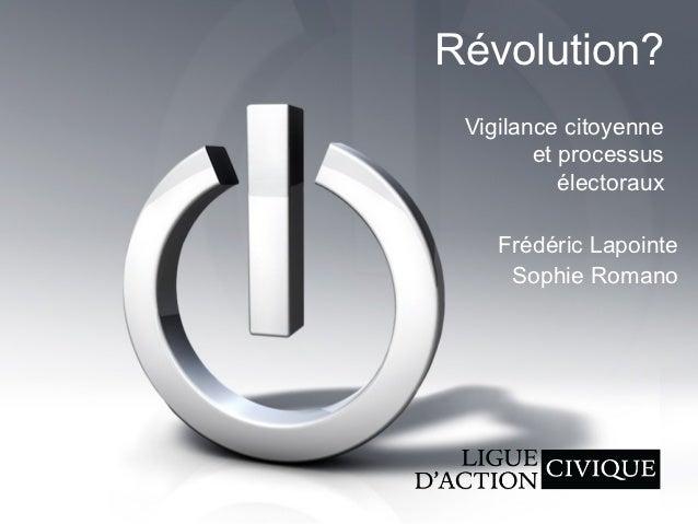 Révolution? Vigilance citoyenne        et processus           électoraux    Frédéric Lapointe     Sophie Romano