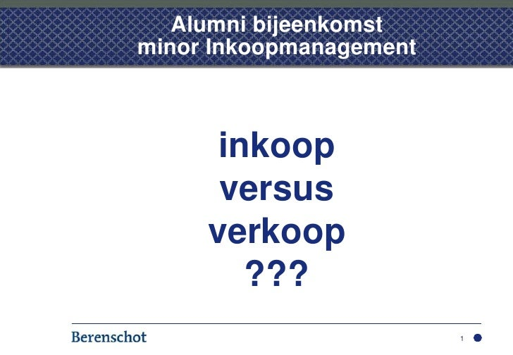 Alumni bijeenkomst  minor Inkoopmanagement<br />inkoop<br />versus<br />verkoop<br />???<br />1<br />