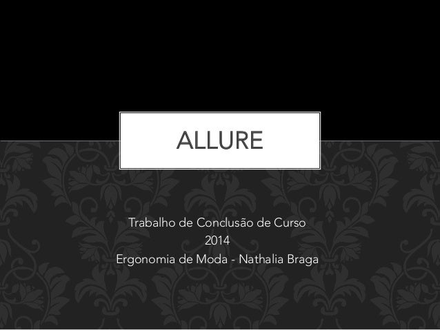 ALLURE  Trabalho de Conclusão de Curso  2014  Ergonomia de Moda - Nathalia Braga