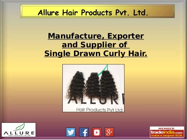 Allure Hair Products Pvt. Ltd. Manufacture, Exporter and Supplier of Single Drawn Curly Hair.