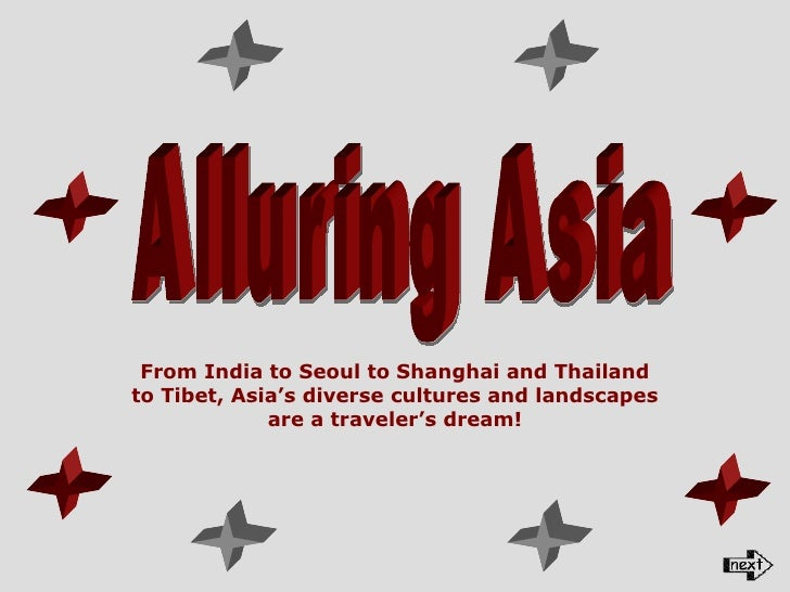 From India to Seoul to Shanghai and Thailand to Tibet, Asia's diverse cultures and landscapes are a traveler's dream! Allu...