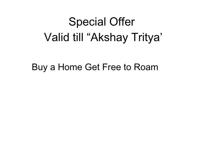 "Special Offer  Valid till ""Akshay Tritya' <ul><li>Buy a Home Get Free to Roam </li></ul>"