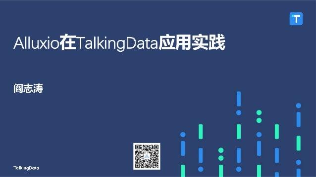 218/9/27 Agenda • TalkingData • Alluxio? • Alluxio TalkingData • Alluxio
