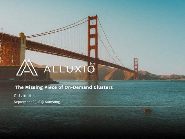 The Missing Piece of On-Demand Clusters September 2016 @ Samsung Calvin Jia