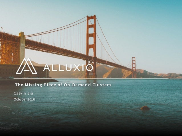 The Missing Piece of On-Demand Clusters October 2016 Calvin Jia