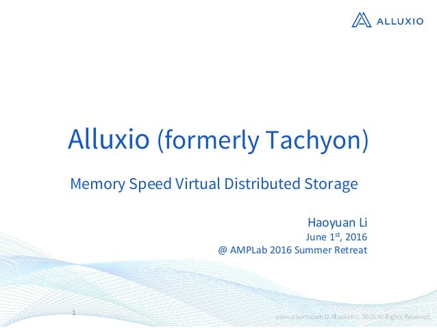 Alluxio (formerly Tachyon) Memory Speed Virtual Distributed Storage 1 HaoyuanLi June1st,2016 @AMPLab2016SummerRe...