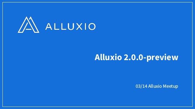 Alluxio 2.0 & Near Real-time Big Data Platform w/ Spark & Alluxio Slide 3