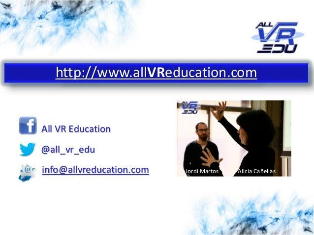 info@allvreducation.com All VR Education @all_vr_edu http://www.allVReducation.com Jordi Martos Alicia Cañellas