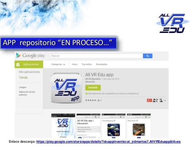 Enlace descarga: https://play.google.com/store/apps/details?id=appinventor.ai_jrdmartos7.AllVREduapp&hl=es APP repositorio...