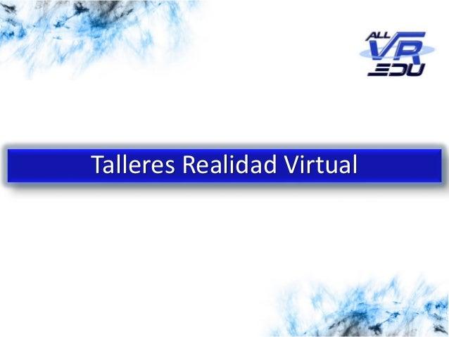 5/12/201526/03/15 Talleres Realidad Virtual