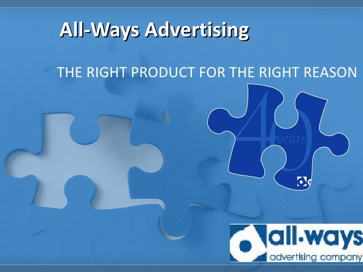 All-Ways Advertising THE RIGHT PRODUCT FOR THE RIGHT REASON
