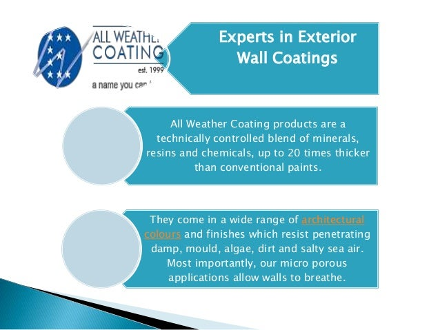 All Weather Coating products are a technically controlled blend of minerals, resins and chemicals, up to 20 times thicker ...