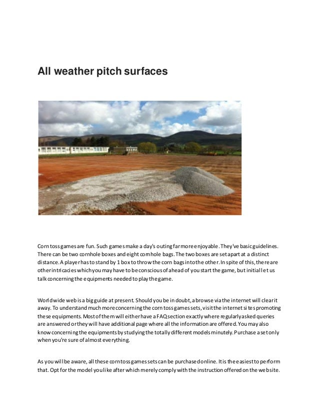 All weather pitch surfaces Corn tossgamesare fun.Such gamesmake a day's outingfarmore enjoyable.They've basicguidelines. T...