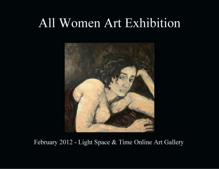 All Women Art Exhibition            February 2012      Light Space & Time Online Art Gallery      118 Poinciana Drive, Jup...
