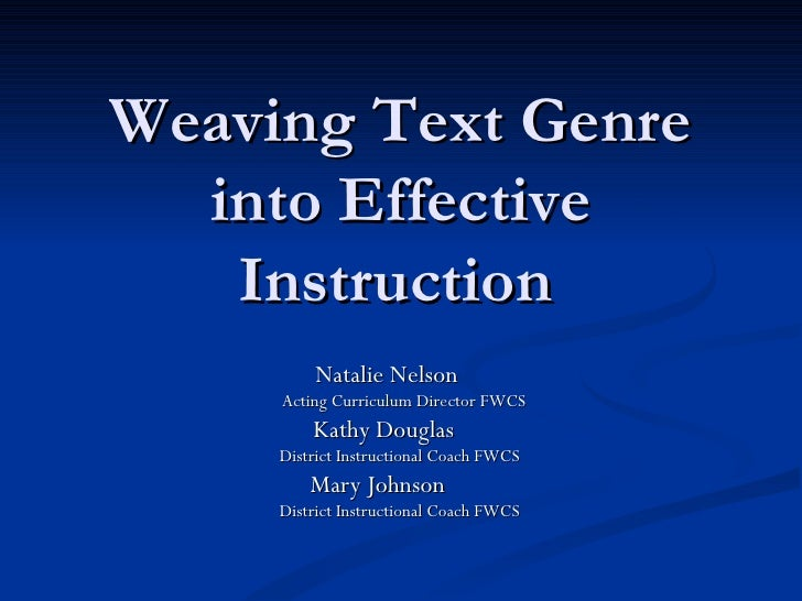 Weaving Text Genre  into Effective   Instruction         Natalie Nelson     Acting Curriculum Director FWCS         Kathy ...