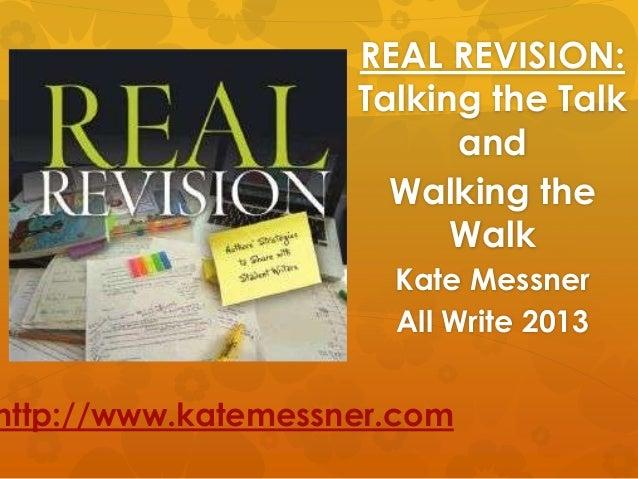 REAL REVISION:Talking the TalkandWalking theWalkKate MessnerAll Write 2013http://www.katemessner.com
