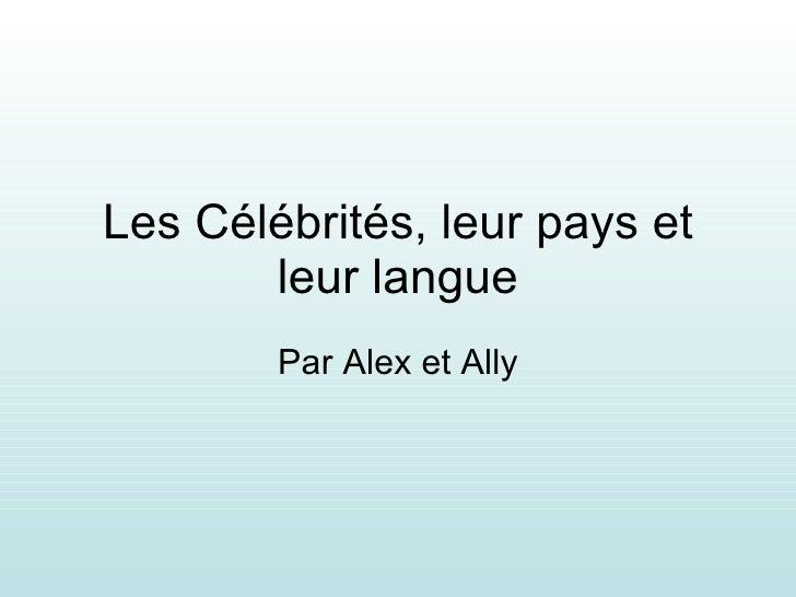 Les Célébrités, leur pays et leur langue Par Alex et Ally