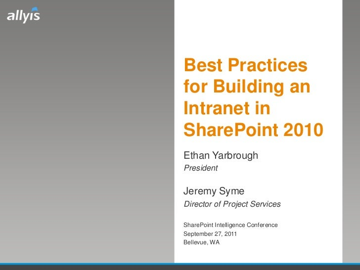 Best Practicesfor Building anIntranet inSharePoint 2010Ethan YarbroughPresidentJeremy SymeDirector of Project ServicesShar...