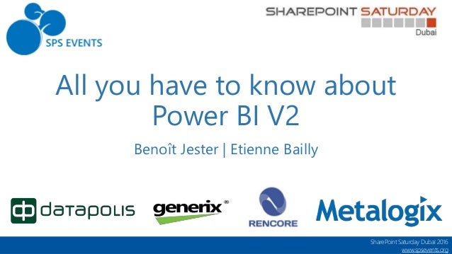 SharePoint Saturday Dubaï 2016 www.spsevents.org All you have to know about Power BI V2 Benoît Jester | Etienne Bailly