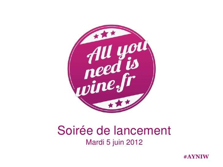 Soirée de lancement    Mardi 5 juin 2012                        #AYNIW