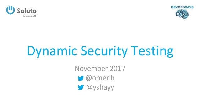 Dynamic Security Testing November 2017 @omerlh @yshayy