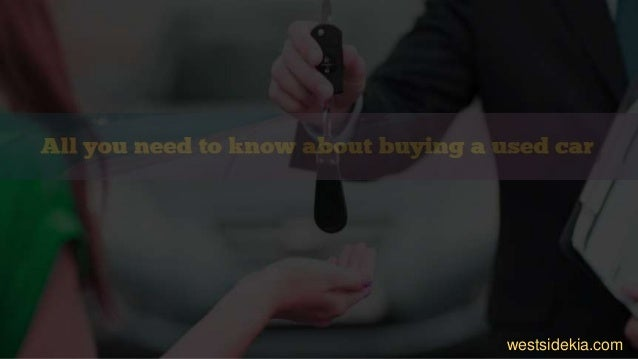 What Do I Need To Buy A Car: All You Need To Know About Buying A Used Car