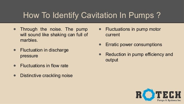 cavitation in centrifugal pumps One of the most common causes of cavitation effects are fast moving objects in  the water, such as the impellers of a centrifugal pump if cavitation occurs on the.