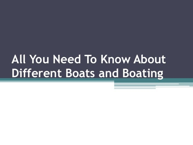 All You Need To Know About  Different Boats and Boating