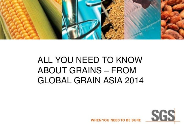 ALL YOU NEED TO KNOW ABOUT GRAINS – FROM GLOBAL GRAIN ASIA 2014