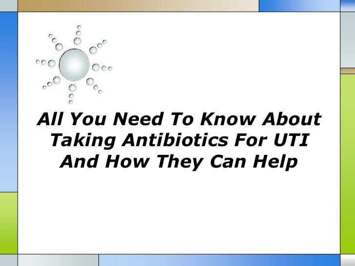 All You Need To Know About Taking Antibiotics For UTI   And How They Can Help