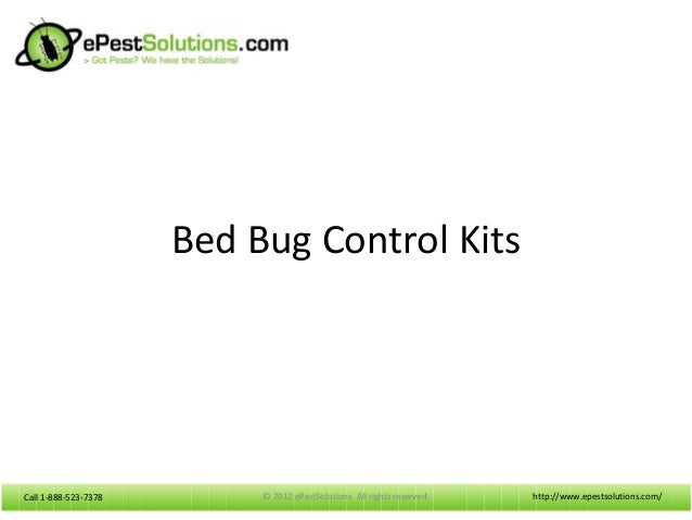 Call 1-888-523-7378Call 1-888-523-7378Bed Bug Control Kitshttp://www.epestsolutions.com/© 2012 ePestSolutions. All rights ...