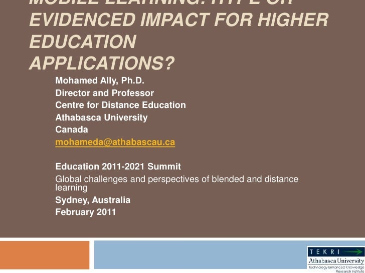 Mobile learning: Hype or evidenced impact for higher educationapplications?<br />Mohamed Ally, Ph.D.<br />Director and Pro...