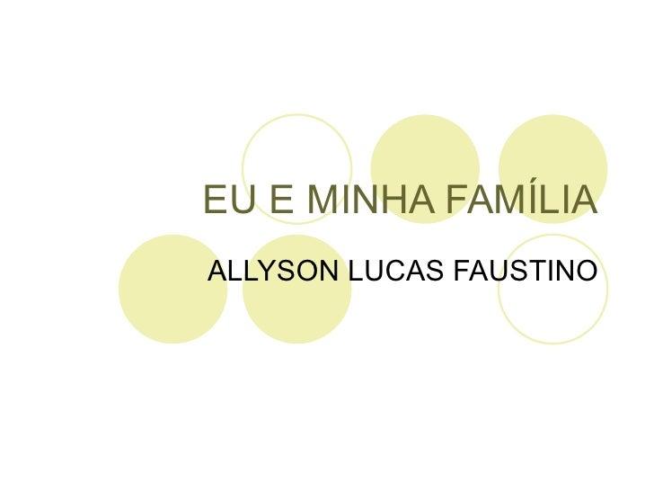 EU E MINHA FAMÍLIA ALLYSON LUCAS FAUSTINO