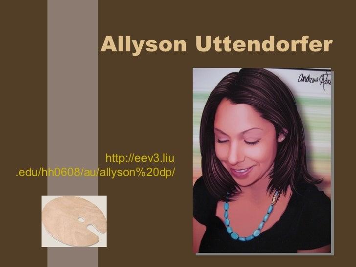 Allyson Uttendorfer http://eev3. liu .edu/hh0608/au/allyson%20dp/