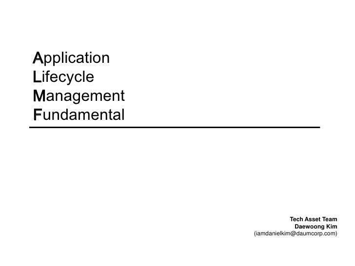Application <br />Lifecycle <br />Management <br />Fundamental<br />Tech Asset Team<br />Daewoong Kim<br />(iamdanielkim@d...