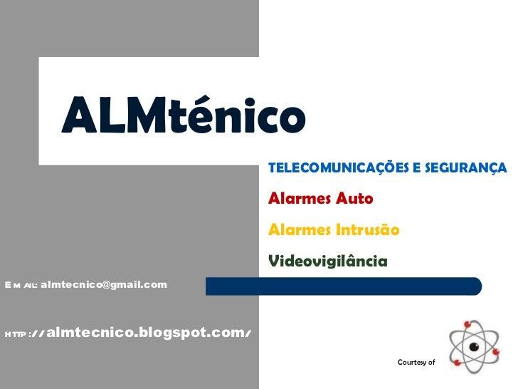 ALMténico TELECOMUNICAÇÕES E SEGURANÇA Alarmes Auto Alarmes Intrusão Videovigilância http:// almtecnico.blogspot.com / Ema...
