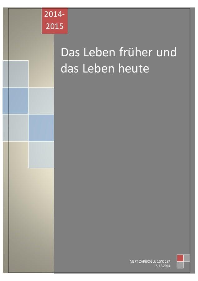 Das Leben früher und das Leben heute 2014- 2015 DEDE MERT ZARİFOĞLU 10/C 287 15.12.2014