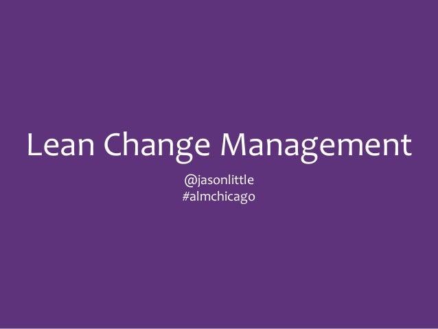 Lean  Change  Management @jasonlittle   #almchicago